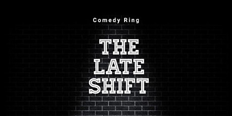 COMEDY Ring - The Late Shift tickets