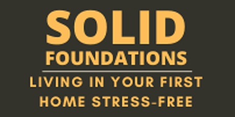 Solid Foundations : Living In Your First Home Stress-Free tickets