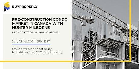 Pre-construction Condo Market in Canada with Hunter Milborne tickets