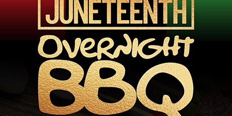 The 2nd Annual Juneteenth Overnight BBQ Celebration tickets