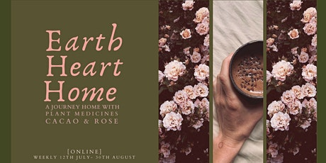 Earth, Heart, Home: A journey home with Plant medicines Cacao and Rose tickets