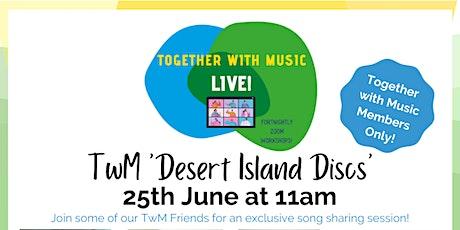 Together with Music LIVE!  'Desert Island Discs' entradas