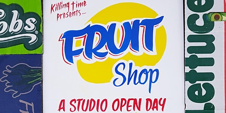 Killing Time Studio - FRUIT SHOP Open Day tickets