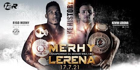 Make History : Championnat du monde WBA/IBO - Ryad Merhy vs Kevin Lerena tickets