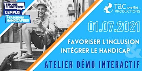Atelier Démo interactif - Favoriser l'inclusion et intégrer le handicap billets
