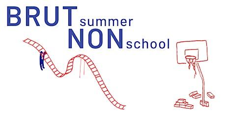 BRUT summer NON school tickets