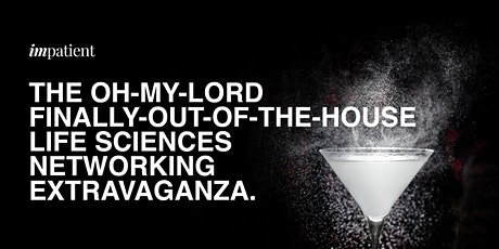 The Oh-My-Lord-Finally-Out-The-House Life Sciences Networking Extravaganza tickets