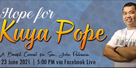 Hope for Kuya Pope - A Benefit Concert for Sem. John Patriarca tickets