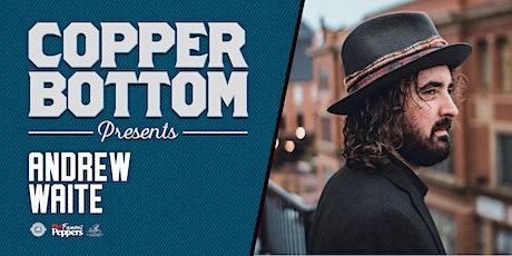 Copper Bottom Presents: Andrew Waite tickets
