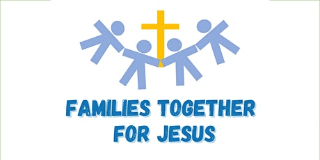 Families Together for Jesus - Sunday 25th July - 11.00am tickets