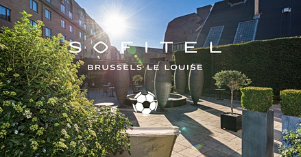 FOOTBALL MATCH • Terasse • Sofitel Brussels Le Louise tickets
