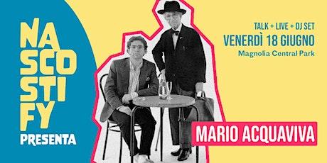 Nascostify presenta Mario Acquaviva | Talk + Live + Dj Set biglietti
