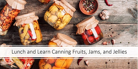 Lunch and Learn Session on Canning Fruits, Jams, and Jellies tickets