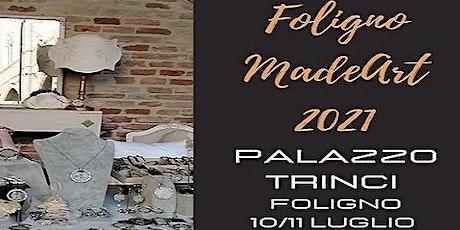FOLIGNO MADEART 2021 - FESTIVAL della MODA e del DESIGN ARTIGIANALE biglietti