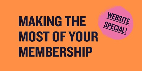Making the Most of Your Membership – Website Special! tickets