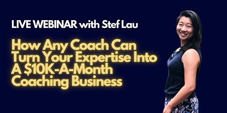 How Any Coach Can Turn Your Expertise Into A  $10K-A-Month Coaching Busines tickets