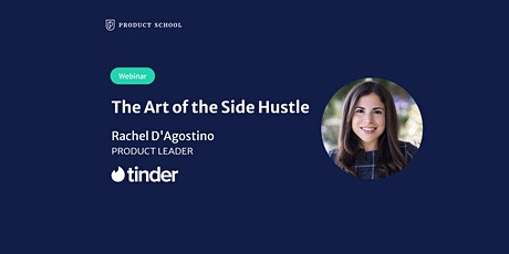 Webinar: The Art of the Side Hustle by Tinder Product Leader tickets