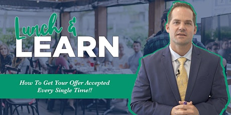 How To Get Your Offer Accepted Every Single Time (Lunch & Learn) tickets