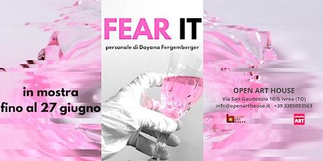 FEAR IT mostra personale di Dayana Fergemberger biglietti