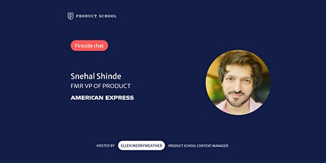 Fireside Chat with fmr American Express VP of Product, Snehal Shinde tickets