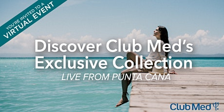 Discover Club Med's Exclusive Collection - LIVE from Punta Cana Tickets