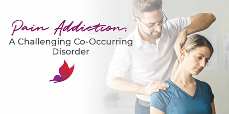 Pain Addiction: A Challenging Co-Occurring Disorder tickets