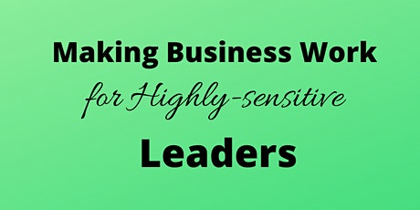 Making Business Work for Highly-Sensitive Leaders tickets