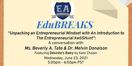 "EduBREAKS -  ""An Introduction to The Entrepreneurial kwōSHənt"" tickets"