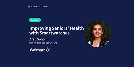 Webinar: Improving Seniors' Health with Smartwatches by Walmart Dir of Prod tickets