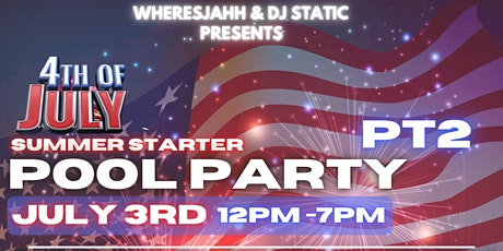 WheresJahh & Dj Static Presents 4th of July Summer Starter POOL PARTY PT2 tickets