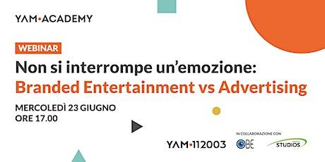 Non si interrompe un'emozione: Branded Entertainment vs Advertising biglietti