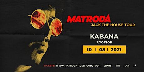 Matroda Live  at Kabana Rooftop tickets