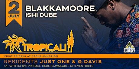 Tropicali First Fridays w/Blakkamoore, Ishi Dube & DJs Just One & G.Davis tickets