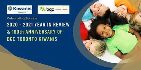 2020 - 2021 Year in Review  & 100th Anniversary of BGC Toronto Kiwanis tickets