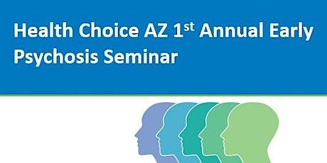 Health Choice Arizona 1st Annual Early Psychosis Seminar tickets