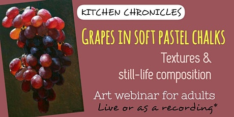 Painting Webinar for Adults - Grapes in Soft Pastel Chalks tickets