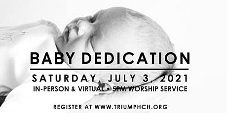 TRIUMPH'S VIRTUAL  & IN-PERSON BABY  DEDICATION (JULY 3, 2021) tickets