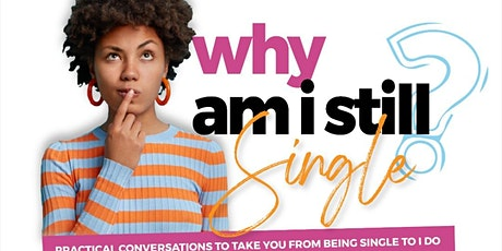 Why am I Still Single... Practical conversations to take you from being sin tickets