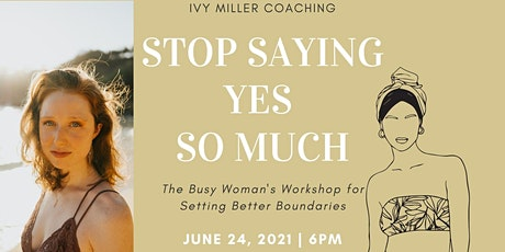 Stop Saying Yes So Much: A Woman's Workshop on Setting Better Boundaries tickets