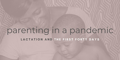 Parenting In A Pandemic: Lactation & The First Forty Days tickets