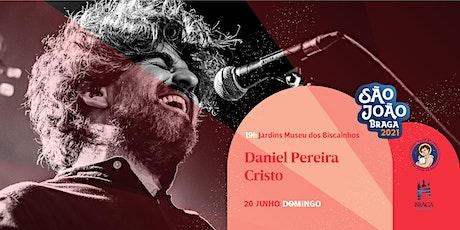 São João de Braga 2021 - Daniel Pereira Cristo bilhetes