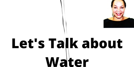 Let's TALK about WATER!  All water is NOT created EQUAL. Tickets