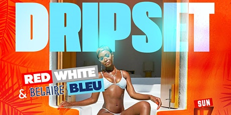 #Dripset ReD wHitE & BELAIRE BLEU POOL (& private Beach Party} tickets