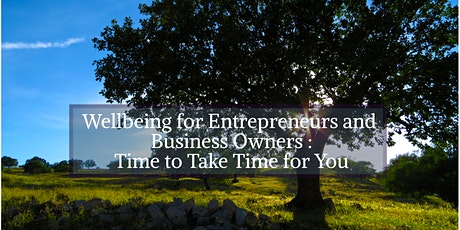 Wellbeing for Entrepreneurs and Business Owners - Time to Take Time for You tickets