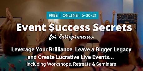 FREE Event Success Secrets to Entrepreneurs: Create Lucrative Live Events tickets