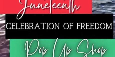 JUNETEENTH CELEBRATION OF FREEDOM POP UP SHOP tickets