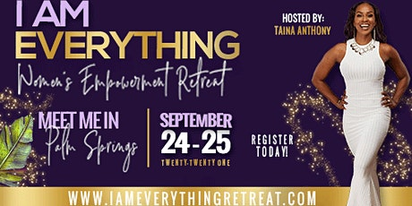 """TAINA ANTHONY PRESENTS: """"I AM EVERYTHING!"""" WOMEN'S EMPOWERMENT RETREAT tickets"""