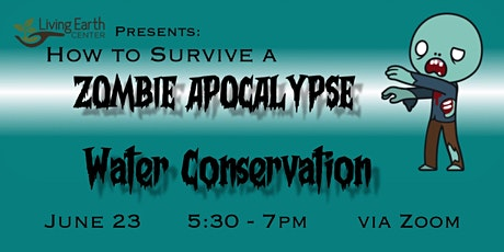 Surviving the Zombie Apocalypse - Water Conservation tickets
