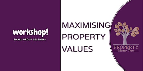 ❗️Maximising Property Values - How To Make Money From Property❗️ Tickets