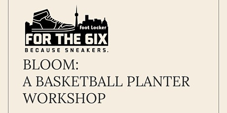 Bloom: brought to you by The Give and Grow and Footlocker Toronto tickets
